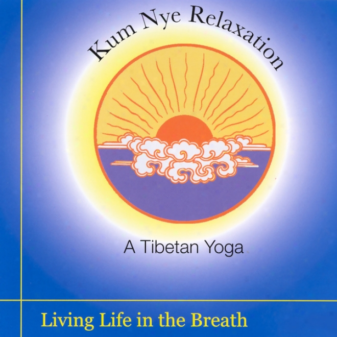 Kum Nye Relaxation: Living Life In The Breath (unabridged)