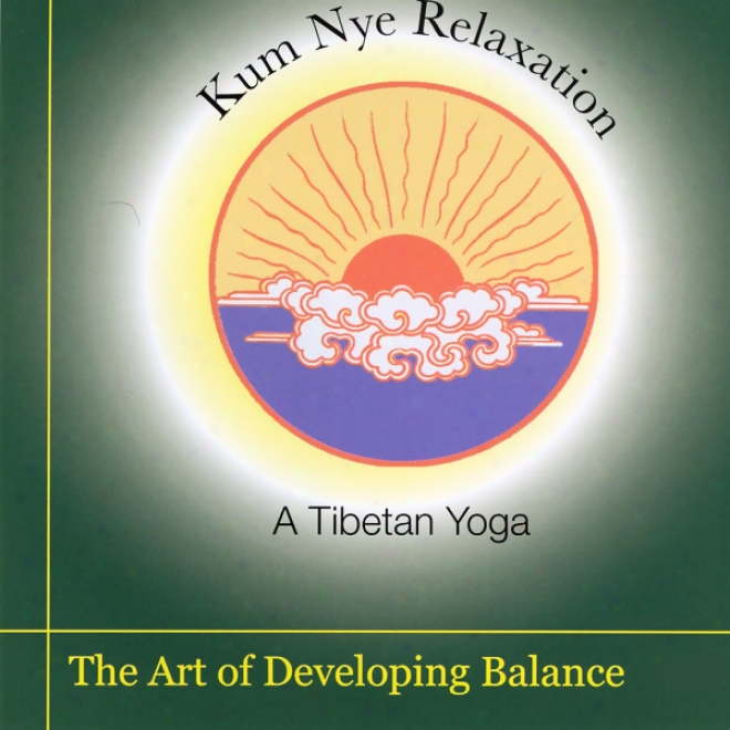 Kum Nye Relaxation: The Art Of Developing Balance (unabridged)