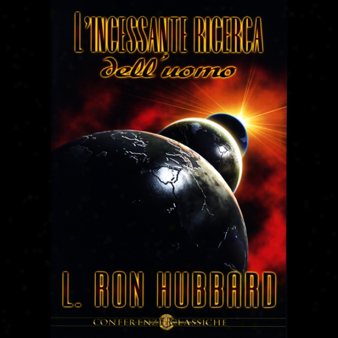 L' Incessante Ricerca Dell'uomo (man's Relentless Search) (unabridged)