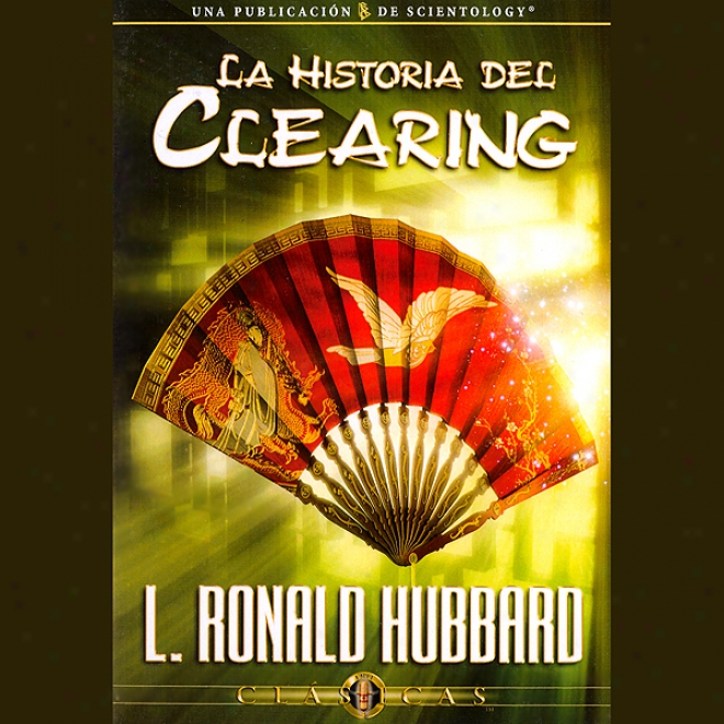 La Historia Del Clearing [the History Of Clearing] (unabridged)