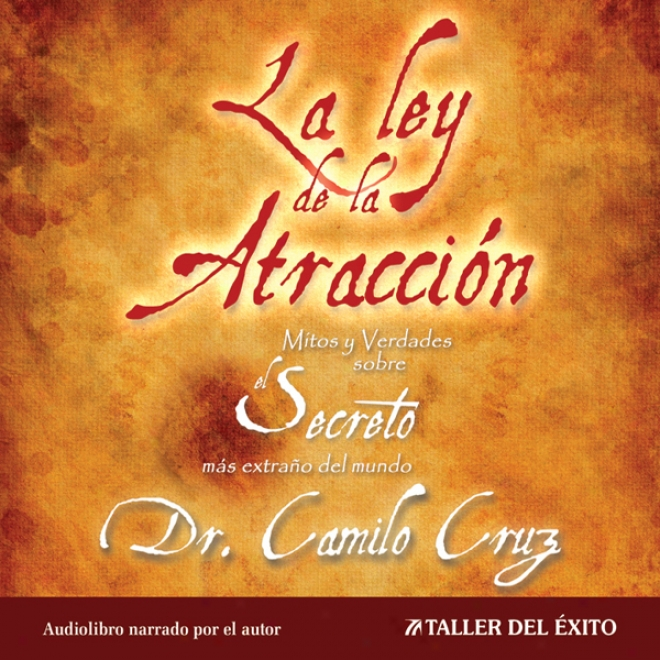 La Ley De La Atraccion [the Law Of Attraction]:_Mitos Y Verdades Sobre El Secreto Mas Extra?o Del Mundo