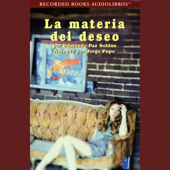 La Materia Del Deseo [matter Of Wishing] (texto Completo) (unabridged)
