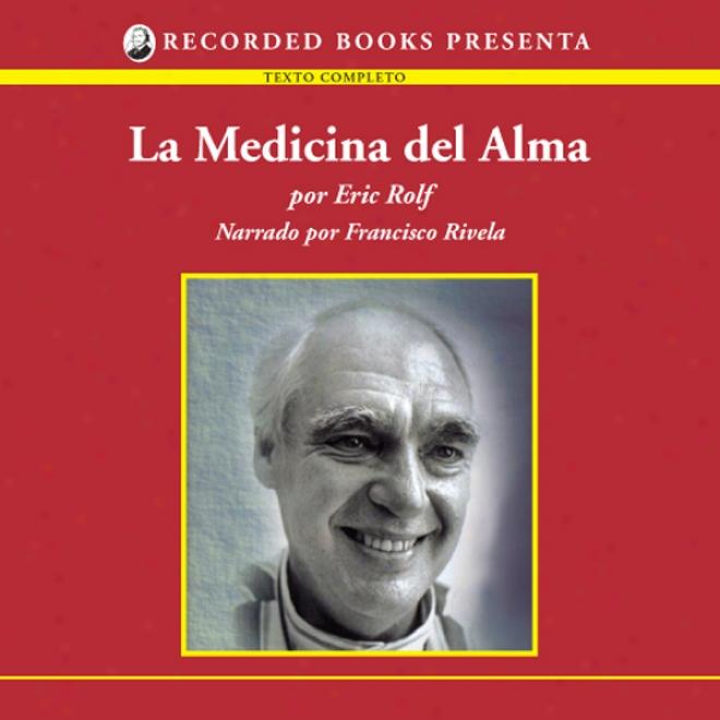 La Medicina Del Alma [the Medicine Of The Ardor (texto Completo)] (unabridged)