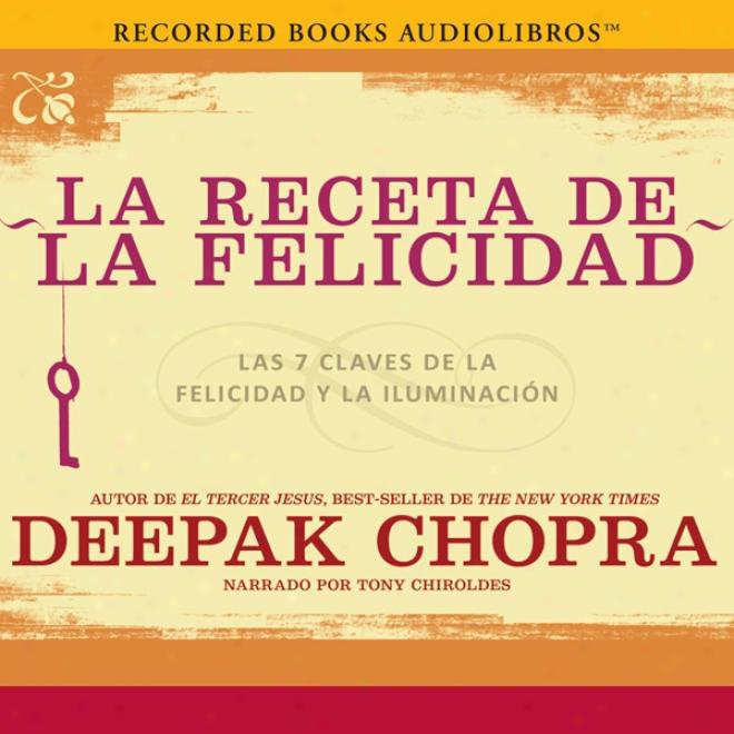 Lz Receta De La Felicidad [the Happiness Presscription]: Las Siete Claves De La Felicidad Y La Iluminacion (unabridged)