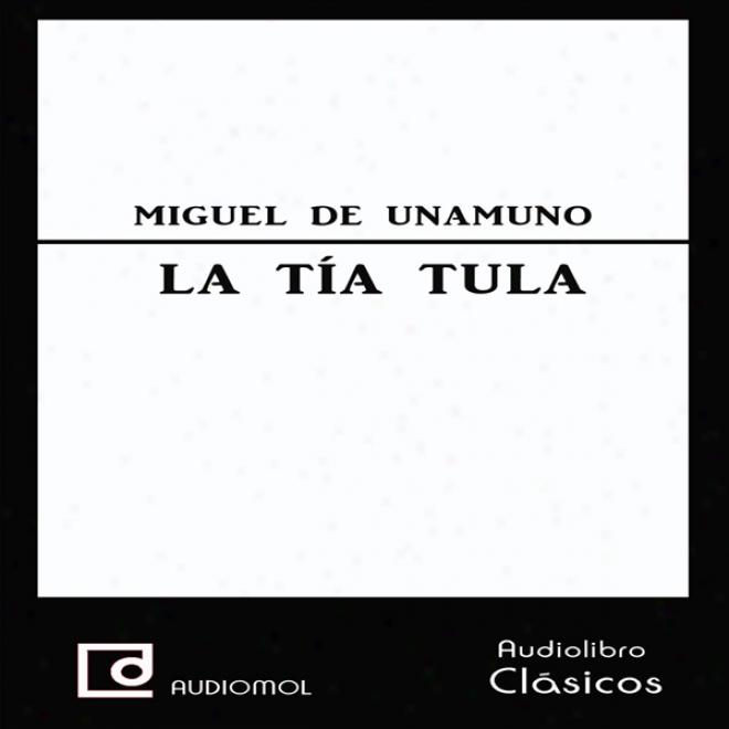La Tia Tula a[unt Tula] (unabridged)