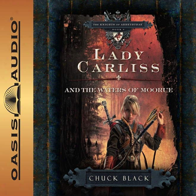 Lady Carliss And The Waters Of Mooue: The Knights Of Arrethtrae (unabridged)
