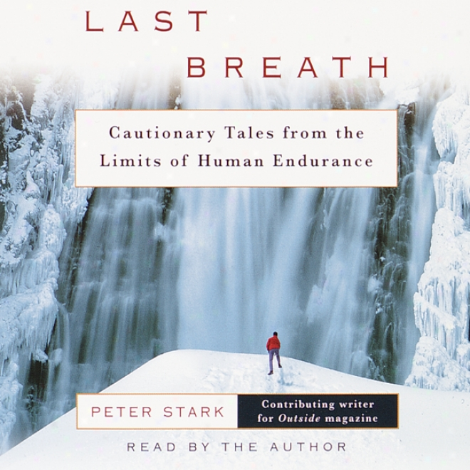 Finally Breath: Cautionary Tales From The Limits Of Like a man Endurance