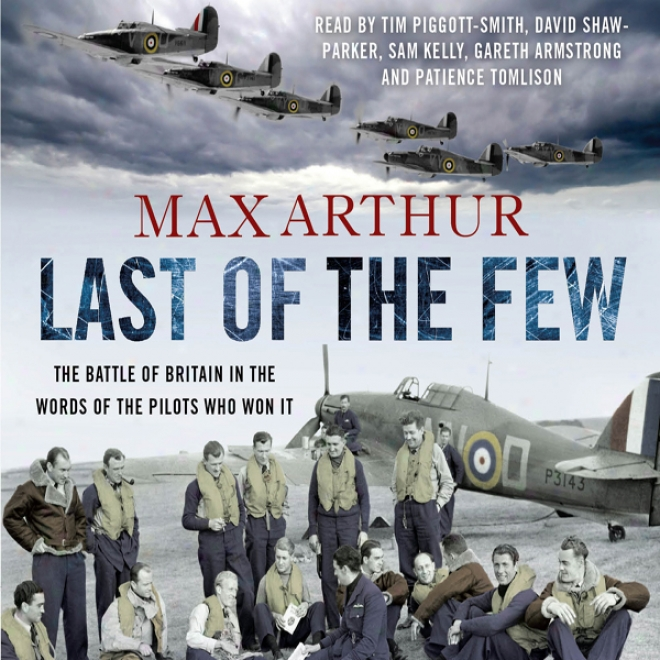 Finally Off The Few: The Battle Of Britain In The Words Of The Pilots Who Won It