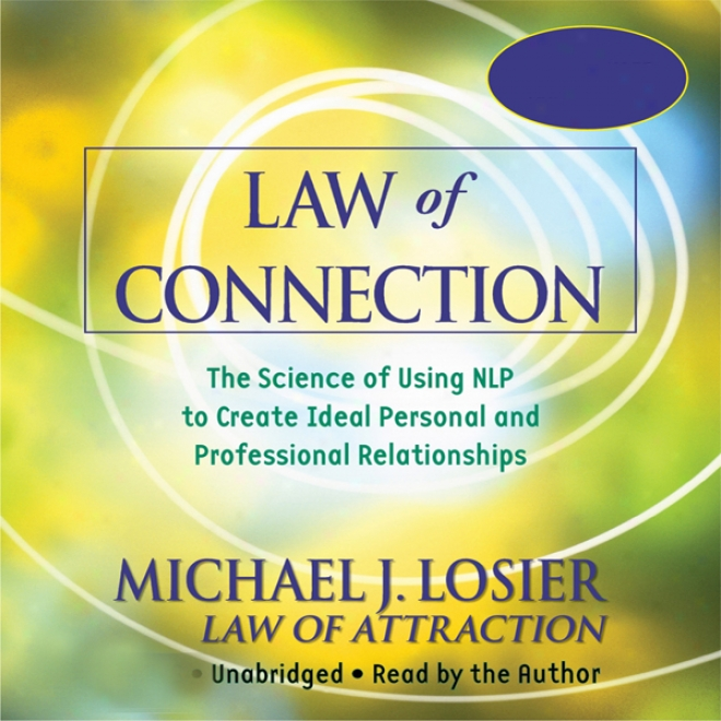 Jurisprudence Of Connection: Th3 Science Of Using Nlp To Create Ideal Personal And Professional Relationships (unabridged)
