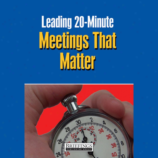 Leading 20 Minute Meetings That Matter (unabridged)