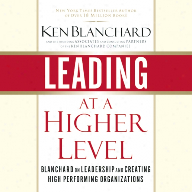 Leading At A Higher Level (unabridged)