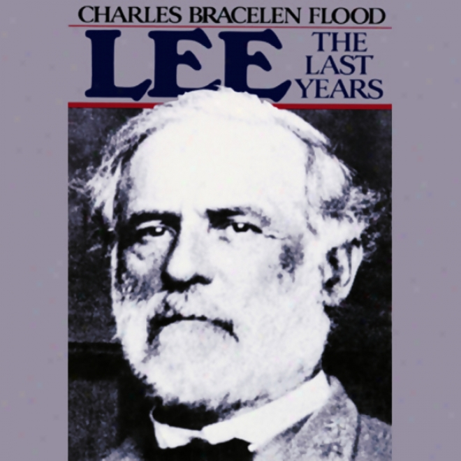 Lee: The Last Years (unabridged)