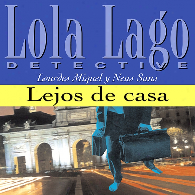 Lejos De Casa [Farther From Home]: Lola Lago, Detective (unabridged)