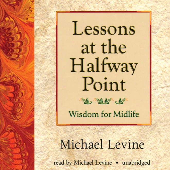 Lessons At The Halfway Point: Wisdom For Midlife (unabridged)