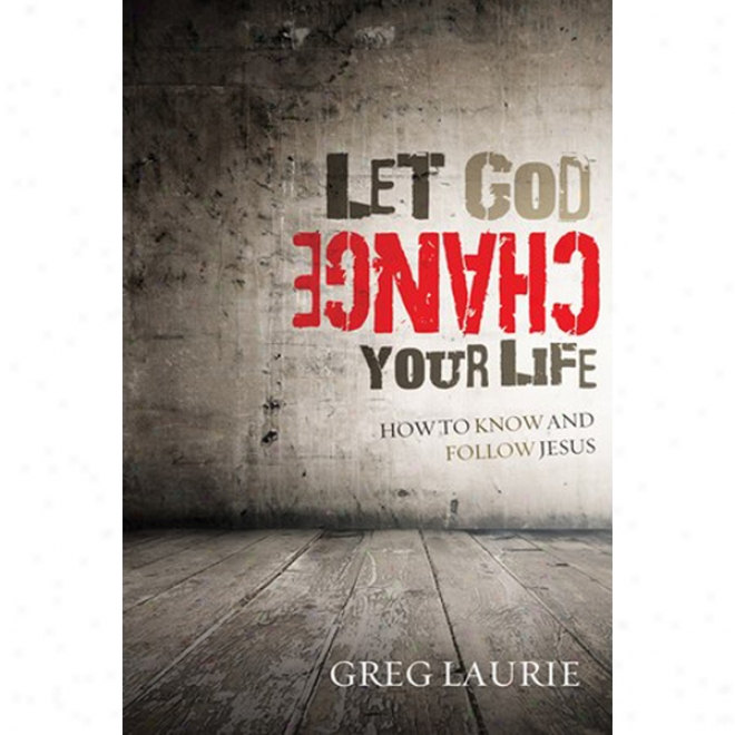 Lease God Change Your Life: How To Know And Follow Jesus (unabridged)