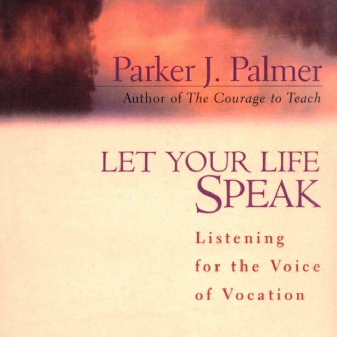 Let Your Life Speak: Listening For The Voice Of Vodation (unabridged)