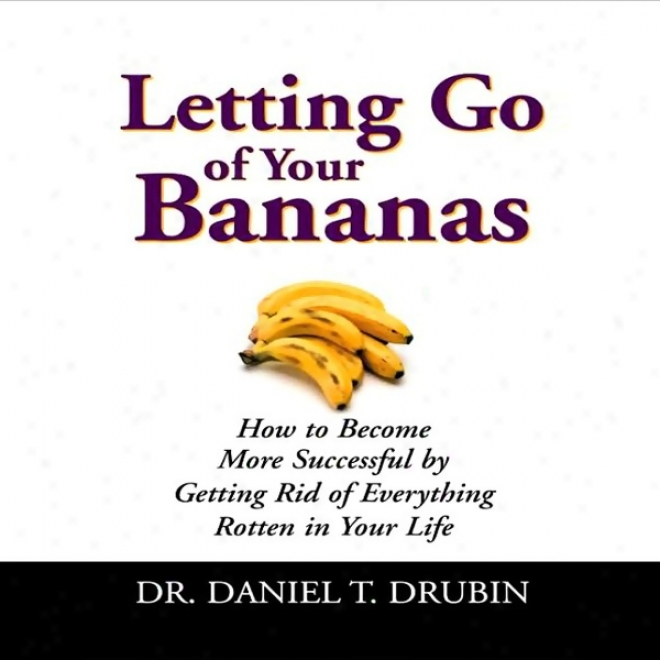 Letting Go Of Your Bananas (unabridged)