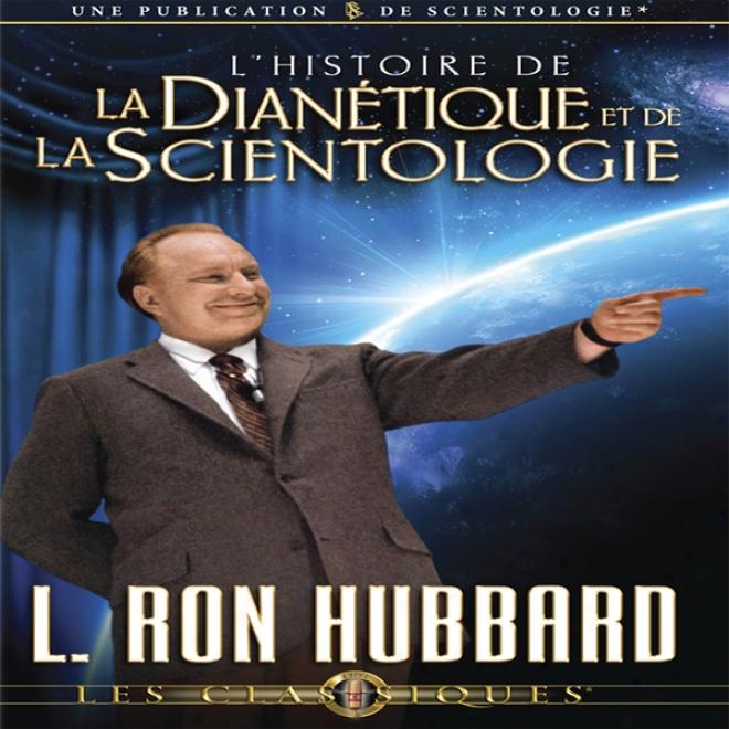 L'histoire De La Dianetique Et De La Scientologie [the Story Of Dianetics & Scientology] (unabridged)