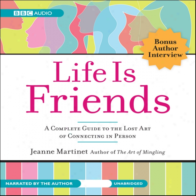 Life Is Friends: A Complete Guide To The Lost Art Of Connecting In Person (unabridged)