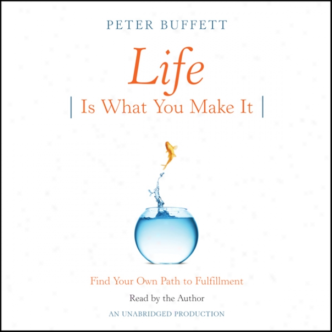 Life Is What You Make It: Find Your Own Path To Fulfillment (unabrridged)