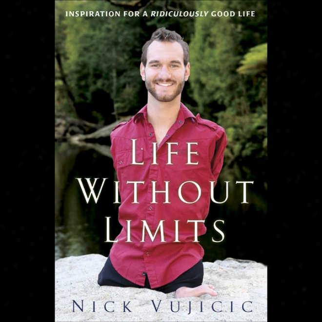 Life Without Limits: Inspiration For A Ridiculously Good Life (unabridged)