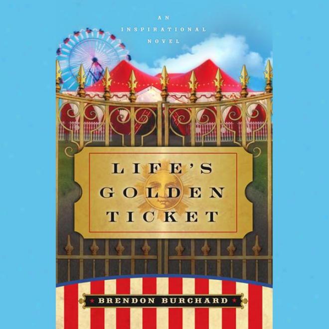 Life's Golden Ticket: An Inspirational Novel (unabridged)
