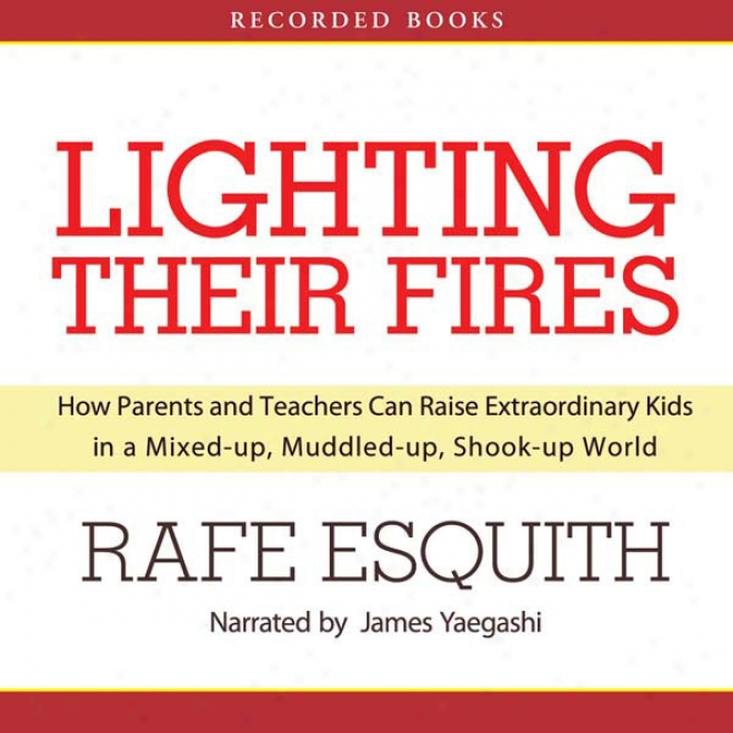 Lighting Their Fires: How Parents And Teachers Can Raise Extraordinary Kids (unabridged)