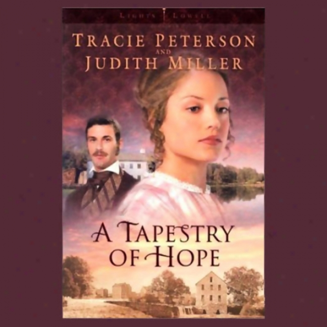 Lights Of Lowell: Book 1, Tapestry Of Hope (unabridge)