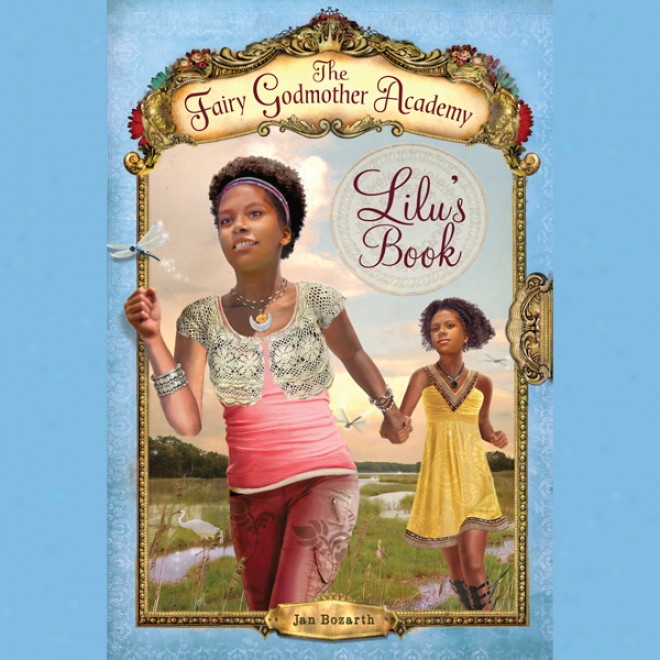 Lilu's Book: The Fay Godmother Academy, Book 4 (unabridged)