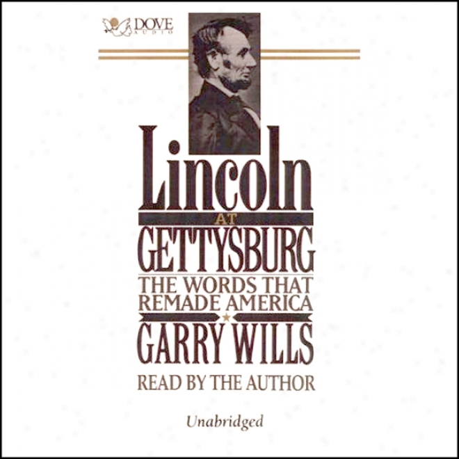 Lincolj Att Gettysburg: The Words That Remade America (unabridged)