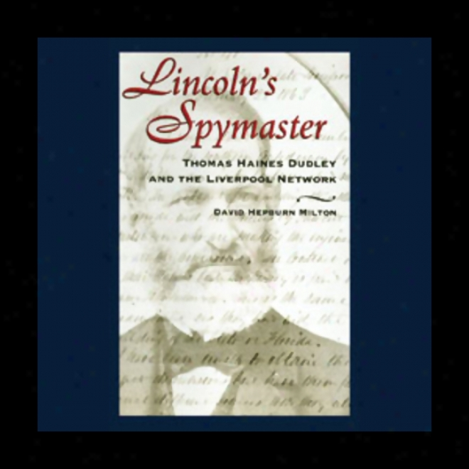 Lincoln's Spymaster: Thomas Haines Dudley And The Liverpool Network (unabridged)