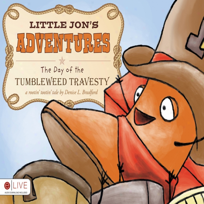 Little Jon's Adventures: The Day Of The Tumbleweed Travesty (unabridged)