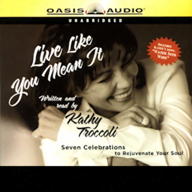 Live Like You Mean It: Engaging In A Lief Of Passion, Romance, And Adventure (unabridged)