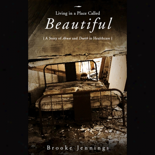 Living In A Place Called Beautuful: A Story Of Abuse And Death In Healthcare (unabridgec)