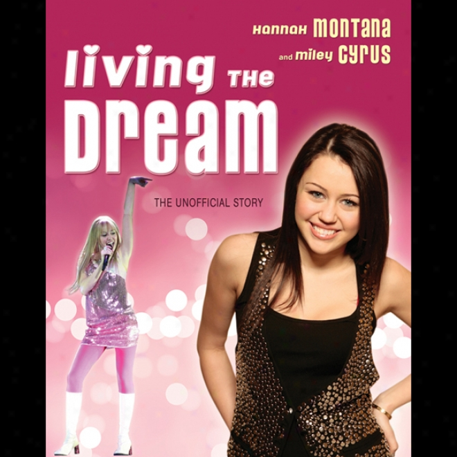 Living The Dream: Hannah Montana And Miley Cyrus: The Unofficial Story (unabridged)