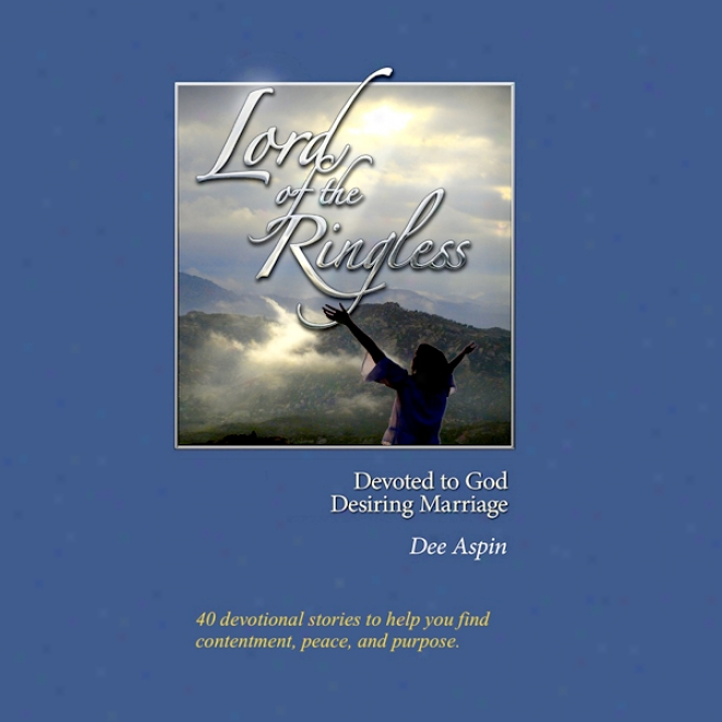 Lord Of The Ringless: Devoted To God, Desiring Marriage