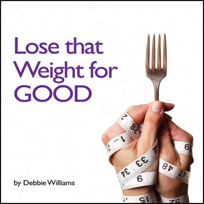 Lose That Weight For Good (unabridged)