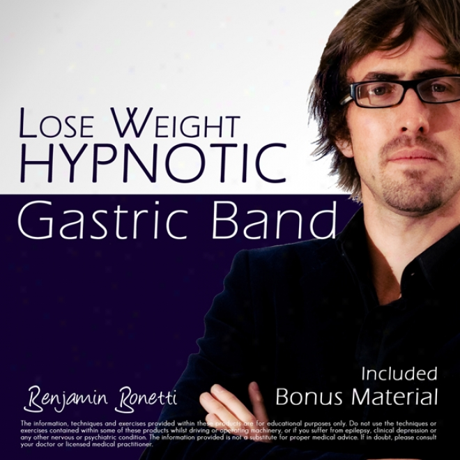 Lose Weight With A Hypnotic Gastric Band: Weight Loss Hypnosis