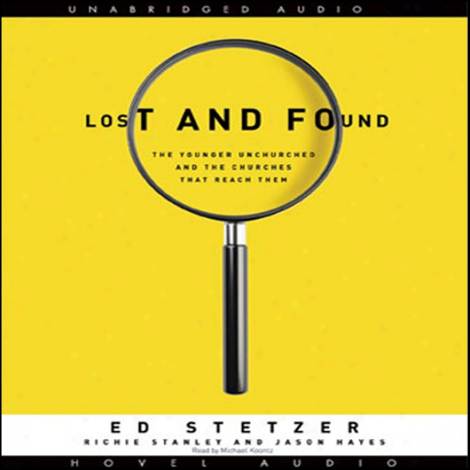 Lost And Found: The Younger Unchurched And The Churches That Reach Them (unabridged)