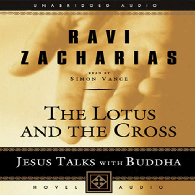 Lotus And The Cross: Jesus Talks With Buddha (unabridged)