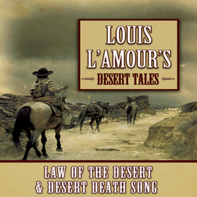 Louis L'amour's Desert Tales: Law Of The Desert And Desert Decease Song (unabridged)