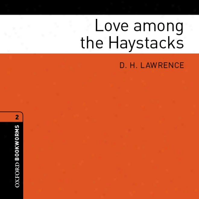 Love Among The Haystacks (adaptation): Oxford Bookworms Library Classics (unabridged)