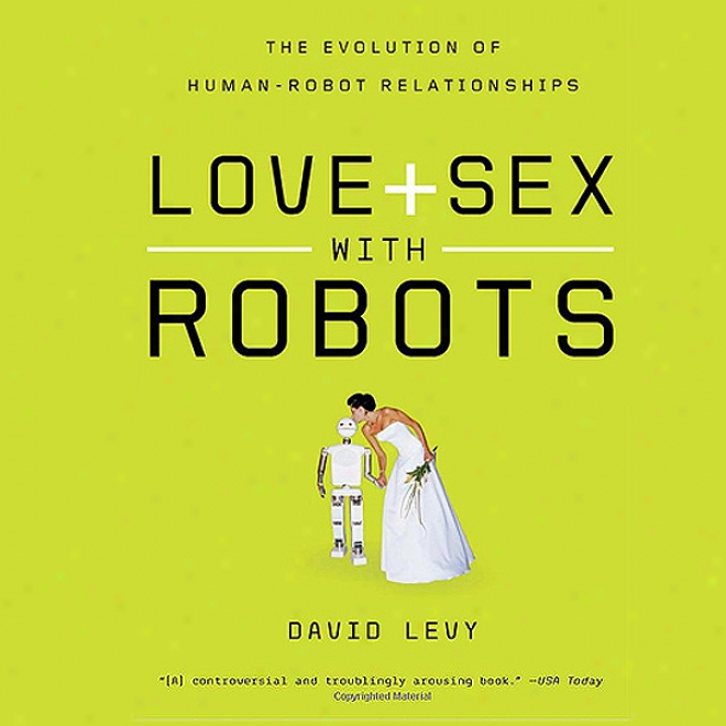 Love And Sex With Robots: The Evolution Of Human-robot Relationships (unabridged)