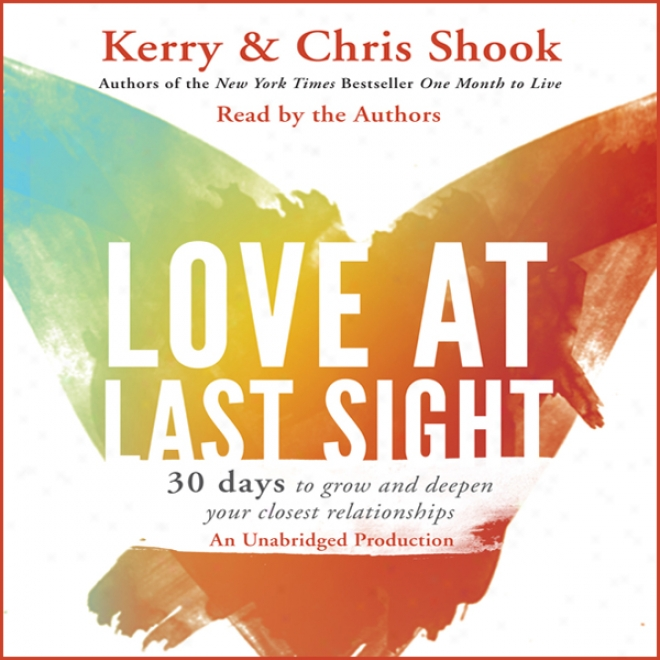 Love At Last Sight: Thirt Days To Grow And Deepen Your Closest Relationships (unabridged)