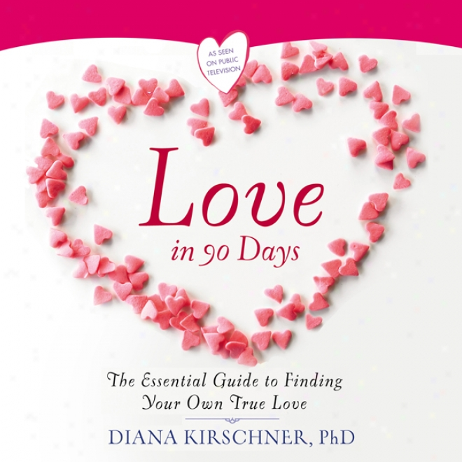 Love In 90 Days: The Essential Guide To Finding Your Own True Love (unabricged)