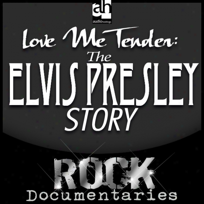 Love Me Tender: The Elvis Presley Story (unabridged)