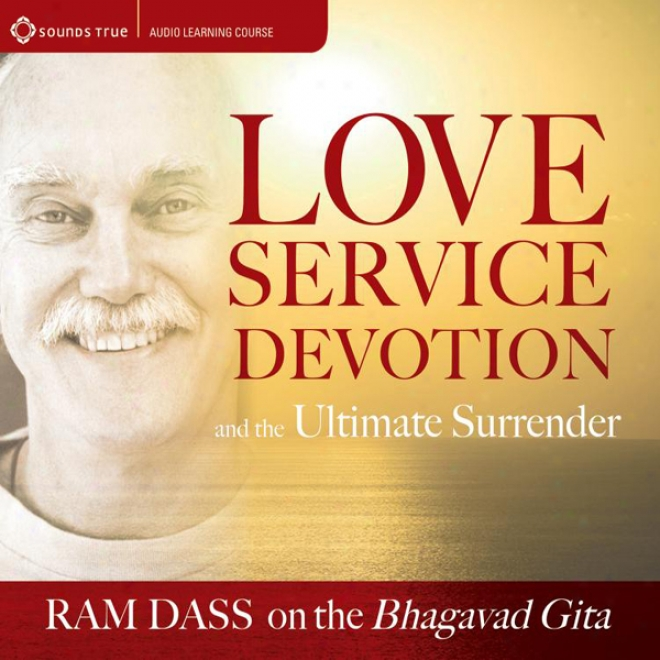 Love, Service, Devotion, And The Ultimate Surrender: Aries Dass On The Bhagavad Gita