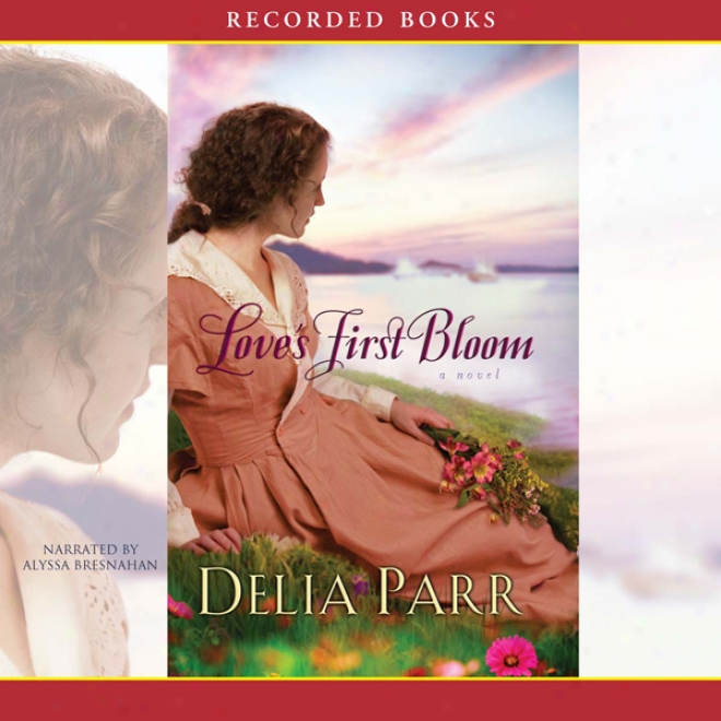 Love's First Bloom: A Novel (unabridged)