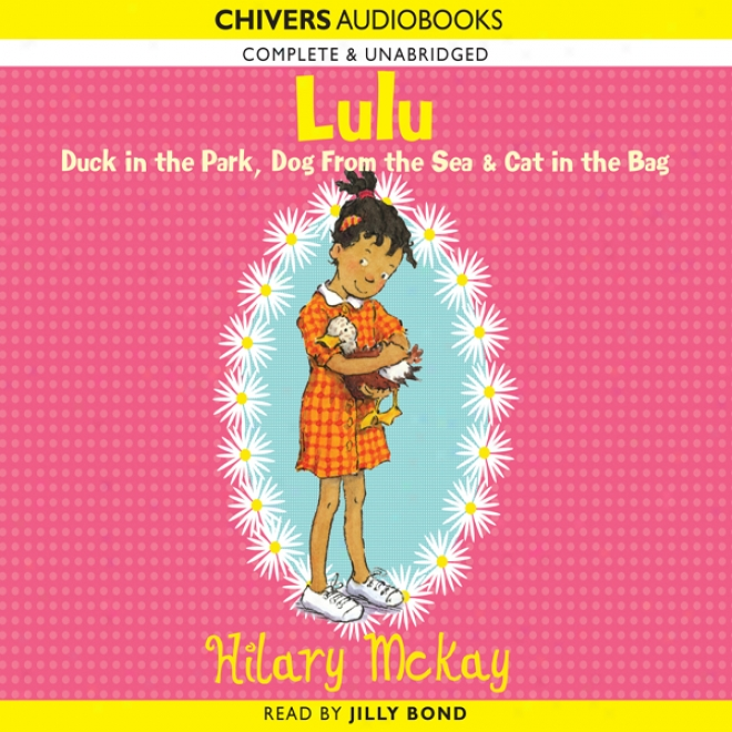 Lulu: Duck In The Park, Dog From The Sea & Cat In The Bag (unabridged)
