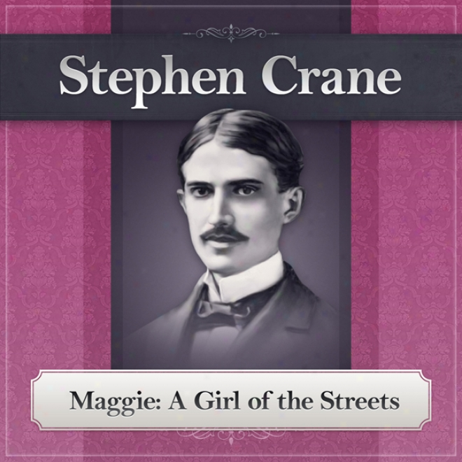 Maggie: A Girl Of The Streets: A Stephen Crane Novel (unabridged)